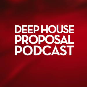 Deep House Proposal Podcast